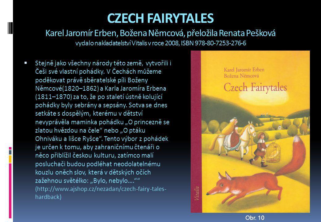 CZECH FAIRYTALES Karel Jaromír Erben, Božena Němcová, přeložila Renata Pešková vydalo nakladatelství Vitalis v roce 2008, ISBN 978-80-7253-276-6