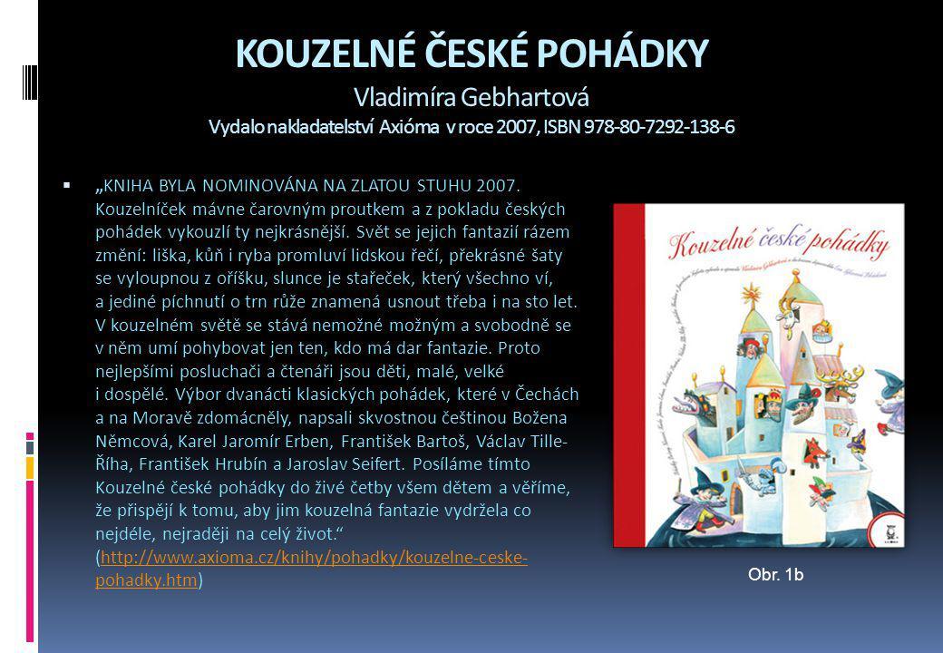 KOUZELNÉ ČESKÉ POHÁDKY Vladimíra Gebhartová Vydalo nakladatelství Axióma v roce 2007, ISBN 978-80-7292-138-6