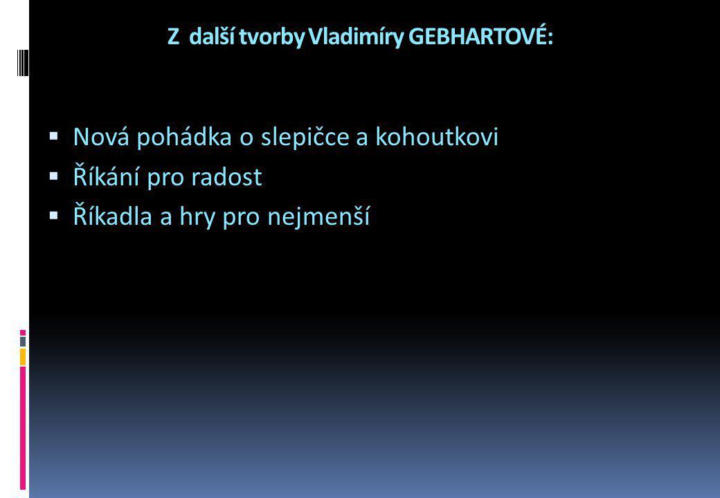 Z další tvorby Vladimíry GEBHARTOVÉ:
