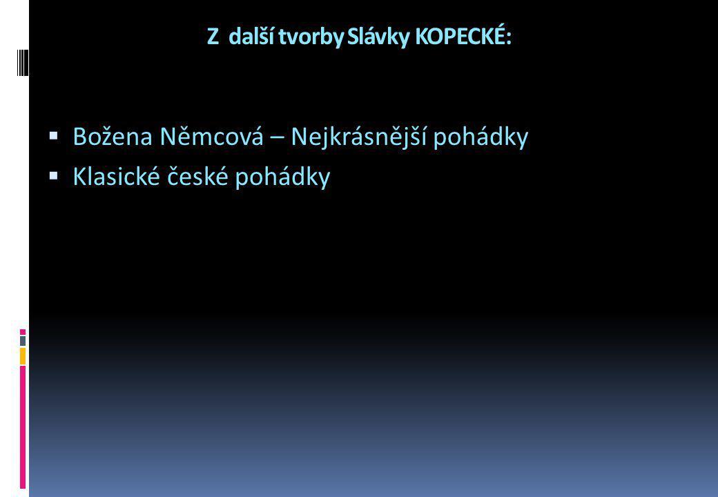 Z další tvorby Slávky KOPECKÉ: