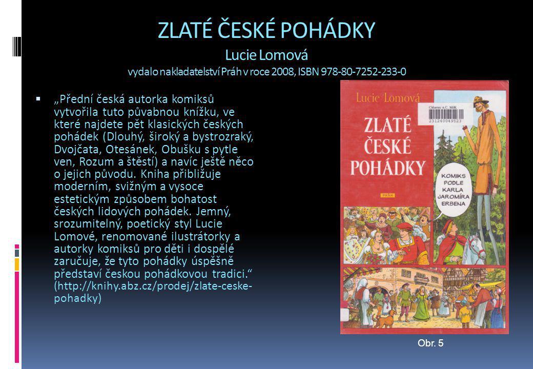 ZLATÉ ČESKÉ POHÁDKY Lucie Lomová vydalo nakladatelství Práh v roce 2008, ISBN 978-80-7252-233-0