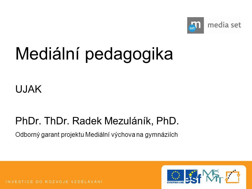 Mediální pedagogika UJAK PhDr. ThDr. Radek Mezuláník, PhD.