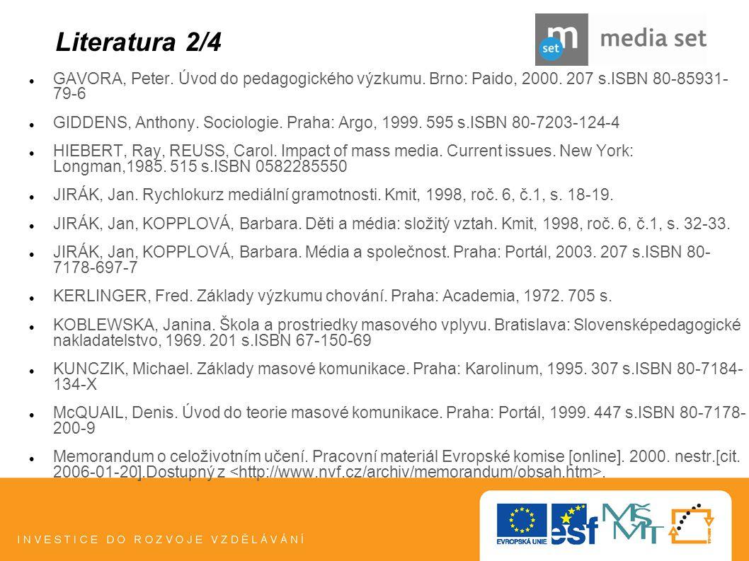 Literatura 2/4 GAVORA, Peter. Úvod do pedagogického výzkumu. Brno: Paido, 2000. 207 s.ISBN 80-85931- 79-6.
