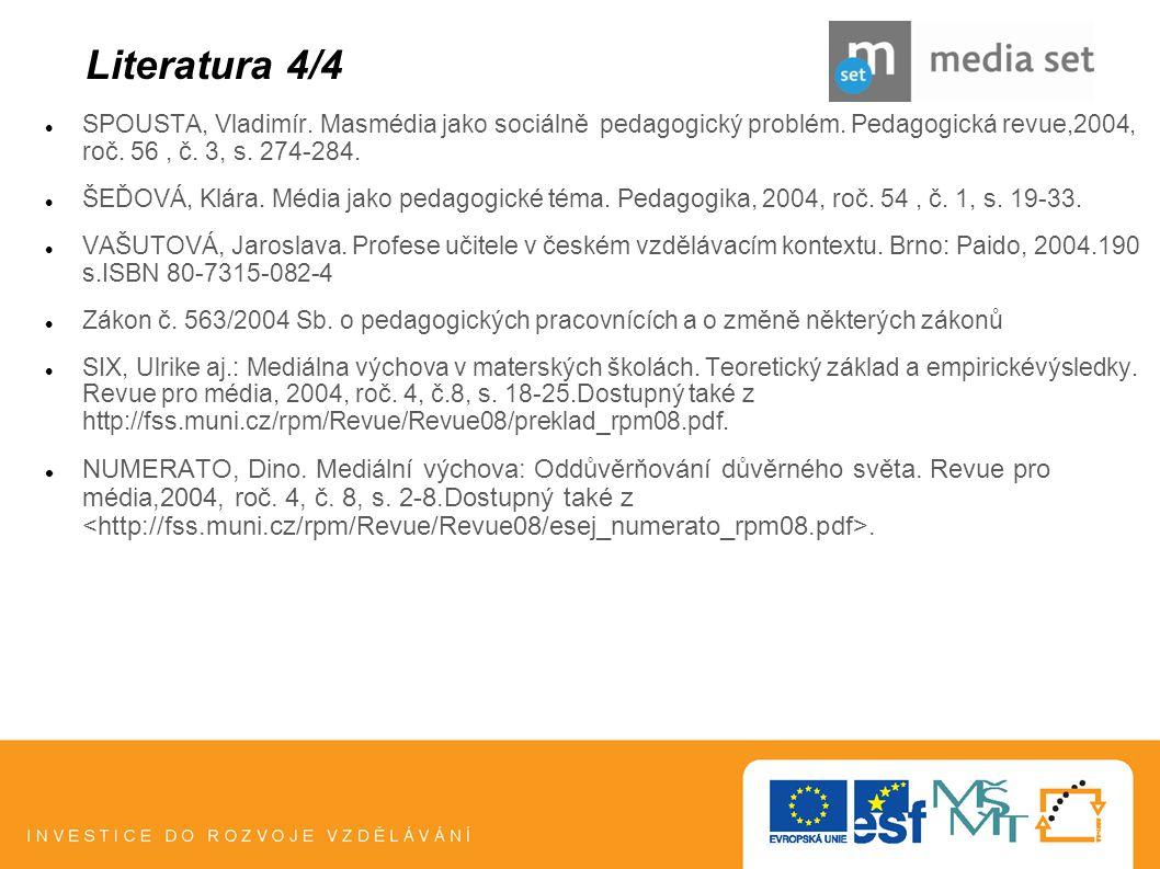 Literatura 4/4 SPOUSTA, Vladimír. Masmédia jako sociálně  pedagogický problém. Pedagogická revue,2004, roč. 56 , č. 3, s. 274-284.