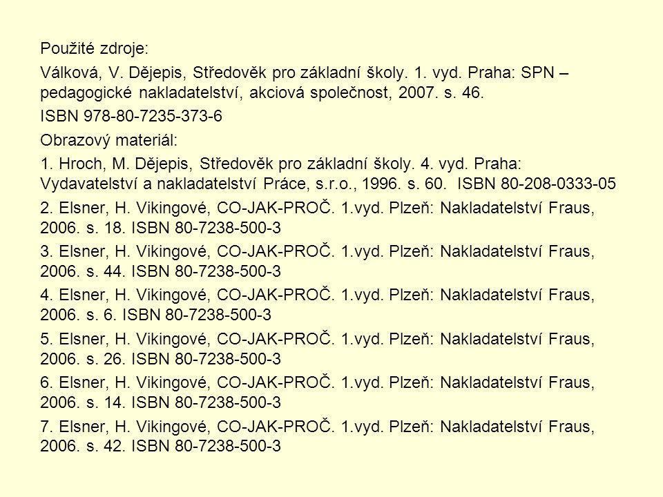 Použité zdroje: Válková, V. Dějepis, Středověk pro základní školy. 1