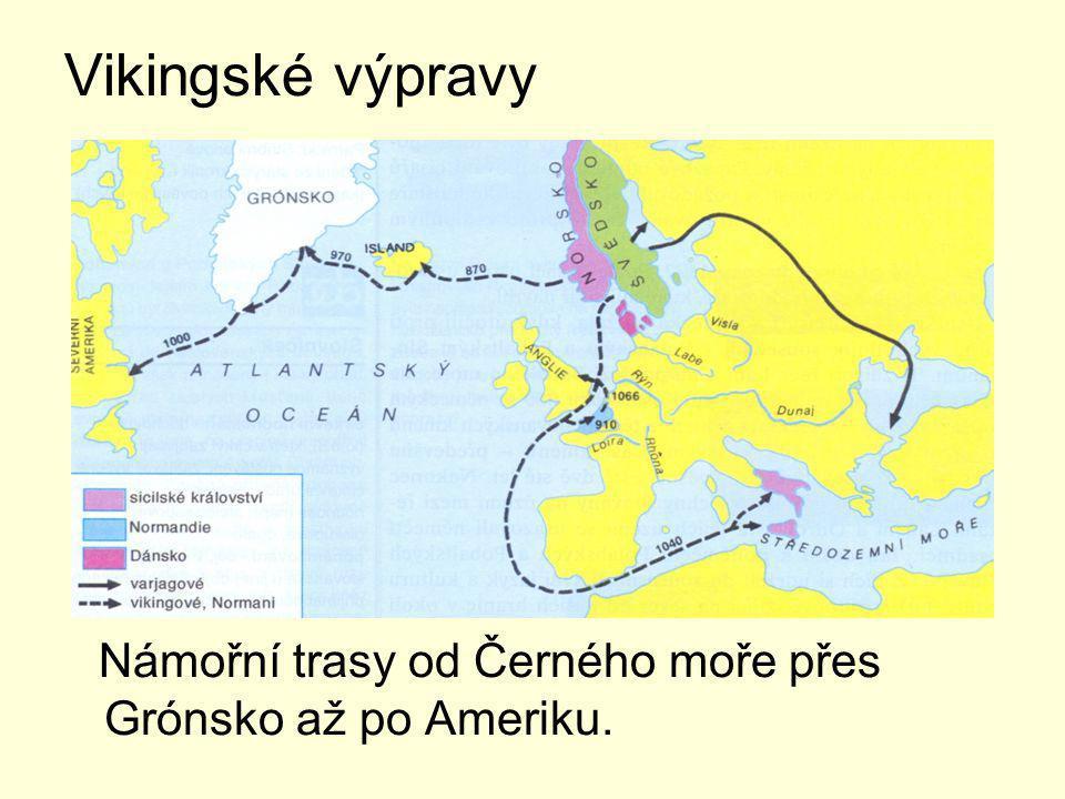 Vikingské výpravy Námořní trasy od Černého moře přes Grónsko až po Ameriku.