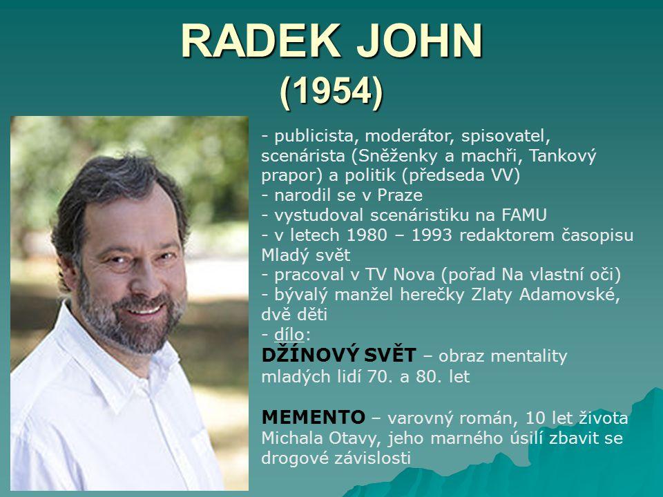 RADEK JOHN (1954) - publicista, moderátor, spisovatel, scenárista (Sněženky a machři, Tankový prapor) a politik (předseda VV)