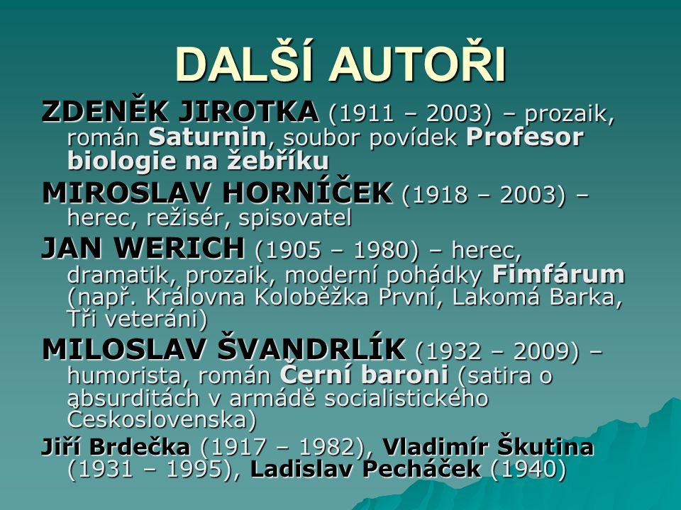 DALŠÍ AUTOŘI ZDENĚK JIROTKA (1911 – 2003) – prozaik, román Saturnin, soubor povídek Profesor biologie na žebříku.