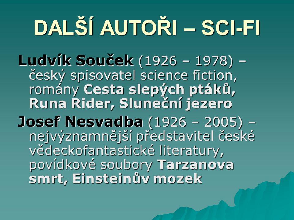 DALŠÍ AUTOŘI – SCI-FI Ludvík Souček (1926 – 1978) – český spisovatel science fiction, romány Cesta slepých ptáků, Runa Rider, Sluneční jezero.
