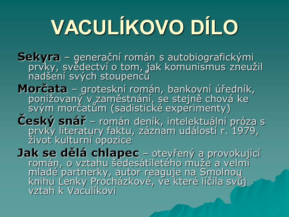 VACULÍKOVO DÍLO Sekyra – generační román s autobiografickými prvky, svědectví o tom, jak komunismus zneužil nadšení svých stoupenců.