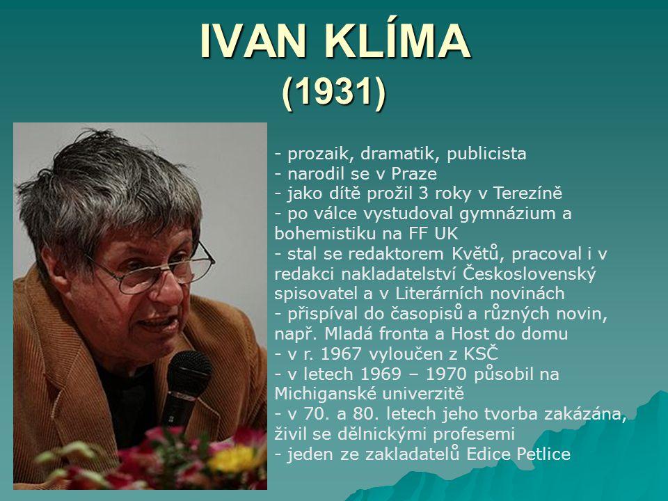 IVAN KLÍMA (1931) prozaik, dramatik, publicista narodil se v Praze