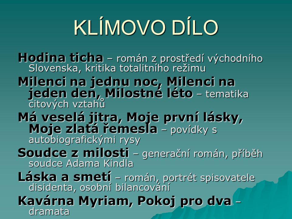 KLÍMOVO DÍLO Hodina ticha – román z prostředí východního Slovenska, kritika totalitního režimu.