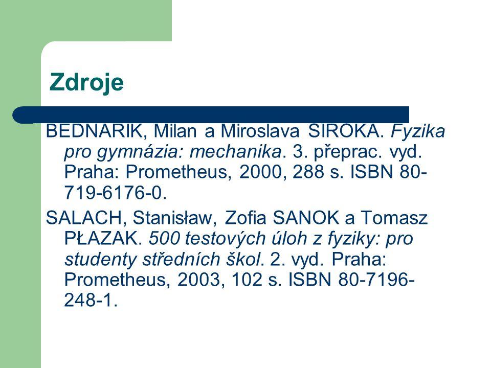 Zdroje BEDNAŘÍK, Milan a Miroslava ŠIROKÁ. Fyzika pro gymnázia: mechanika. 3. přeprac. vyd. Praha: Prometheus, 2000, 288 s. ISBN 80-719-6176-0.