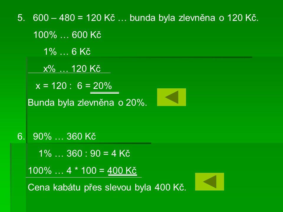 5. 600 – 480 = 120 Kč … bunda byla zlevněna o 120 Kč.