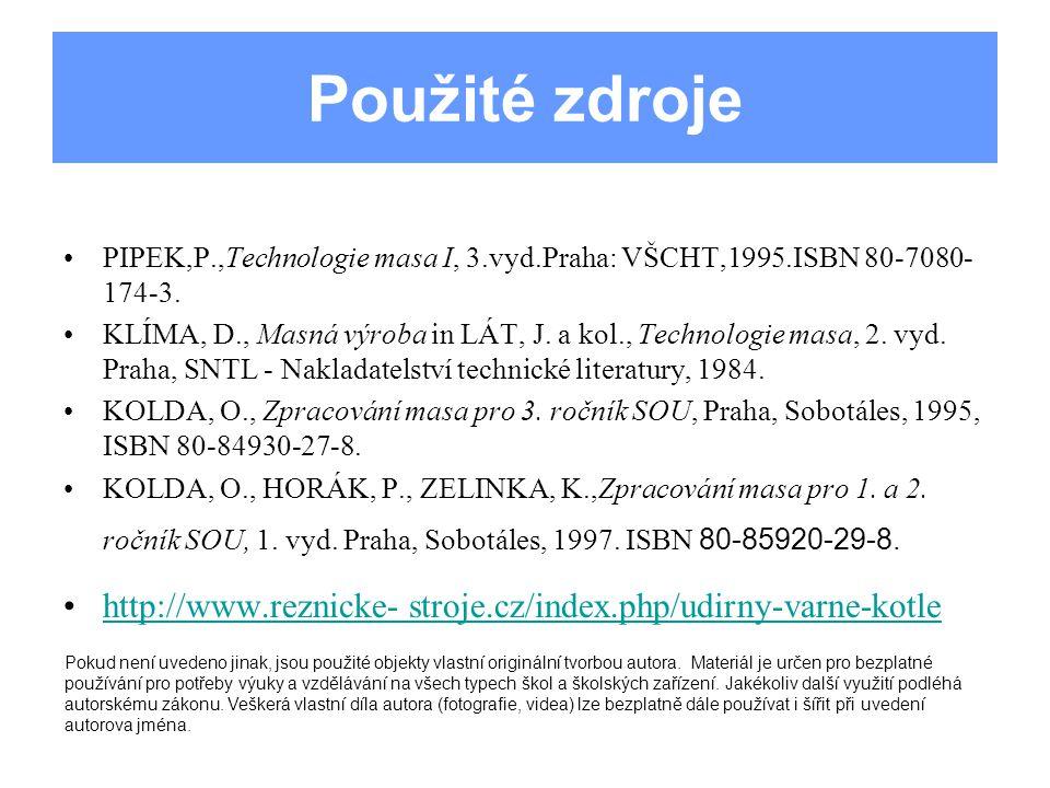 Použité zdroje PIPEK,P.,Technologie masa I, 3.vyd.Praha: VŠCHT,1995.ISBN 80-7080-174-3.