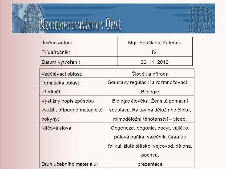 Jméno autora: Mgr. Soušková Kateřina. Třída/ročník: IV. Datum vytvoření: 30. 11. 2013. Vzdělávací oblast:
