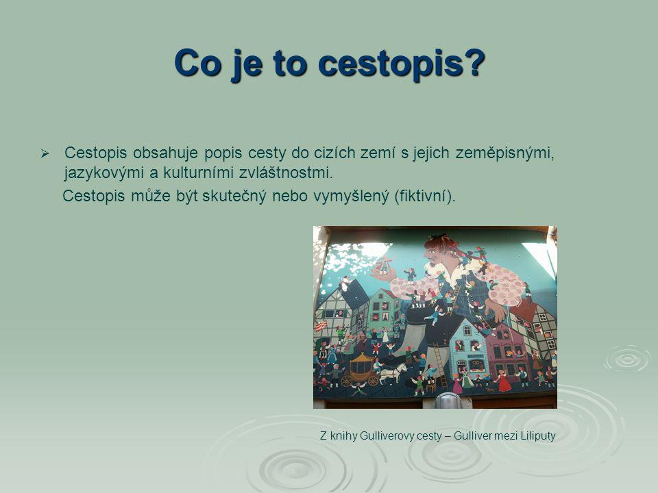 Co je to cestopis Cestopis obsahuje popis cesty do cizích zemí s jejich zeměpisnými, jazykovými a kulturními zvláštnostmi.