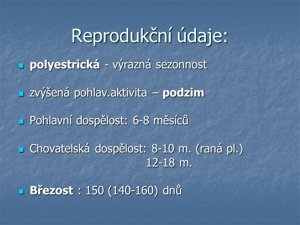 Reprodukční údaje: polyestrická - výrazná sezonnost