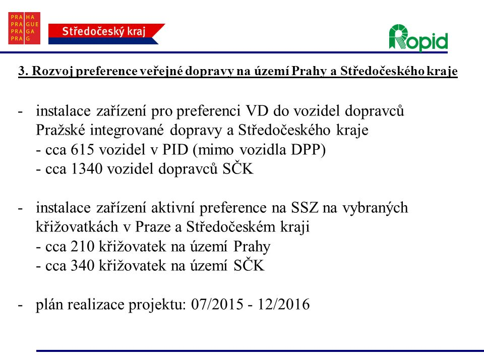 - cca 615 vozidel v PID (mimo vozidla DPP)