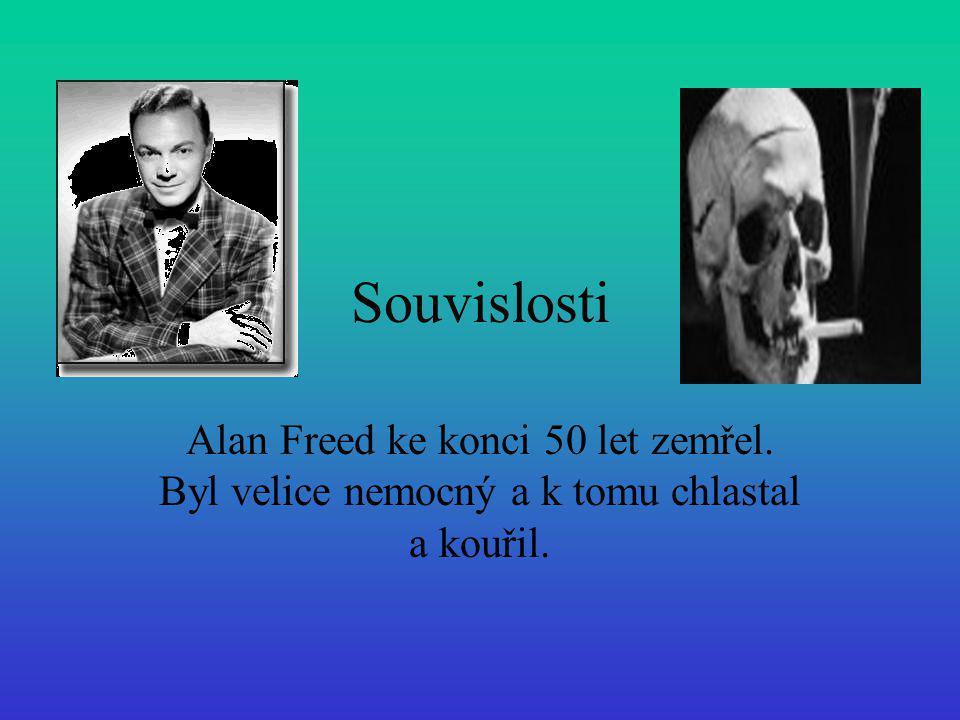 Souvislosti Alan Freed ke konci 50 let zemřel. Byl velice nemocný a k tomu chlastal a kouřil.