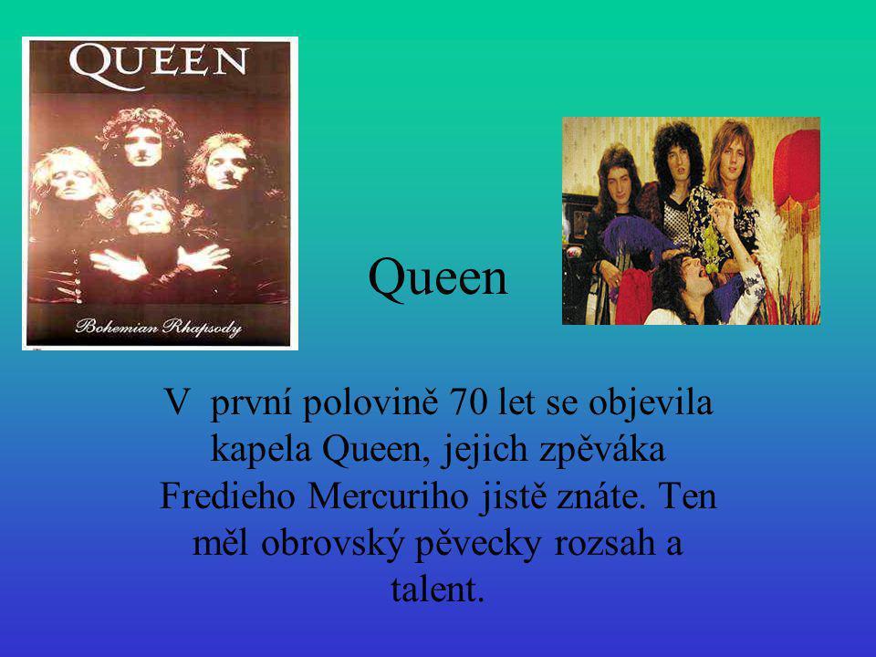 Queen V první polovině 70 let se objevila kapela Queen, jejich zpěváka Fredieho Mercuriho jistě znáte.