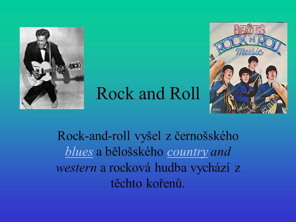 Rock and Roll Rock-and-roll vyšel z černošského blues a bělošského country and western a rocková hudba vychází z těchto kořenů.