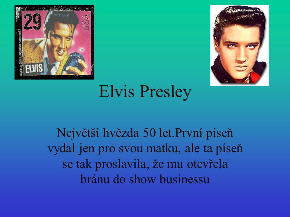 Elvis Presley Největší hvězda 50 let.První píseň vydal jen pro svou matku, ale ta píseň se tak proslavila, že mu otevřela bránu do show businessu.