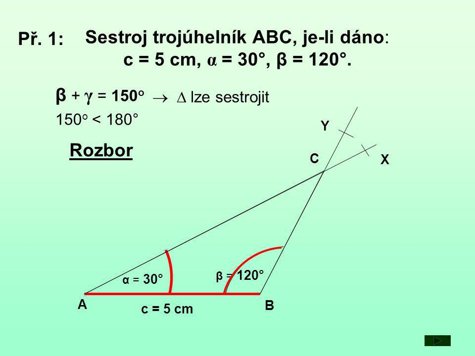 Sestroj trojúhelník ABC, je-li dáno: c = 5 cm, α = 30°, β = 120°.