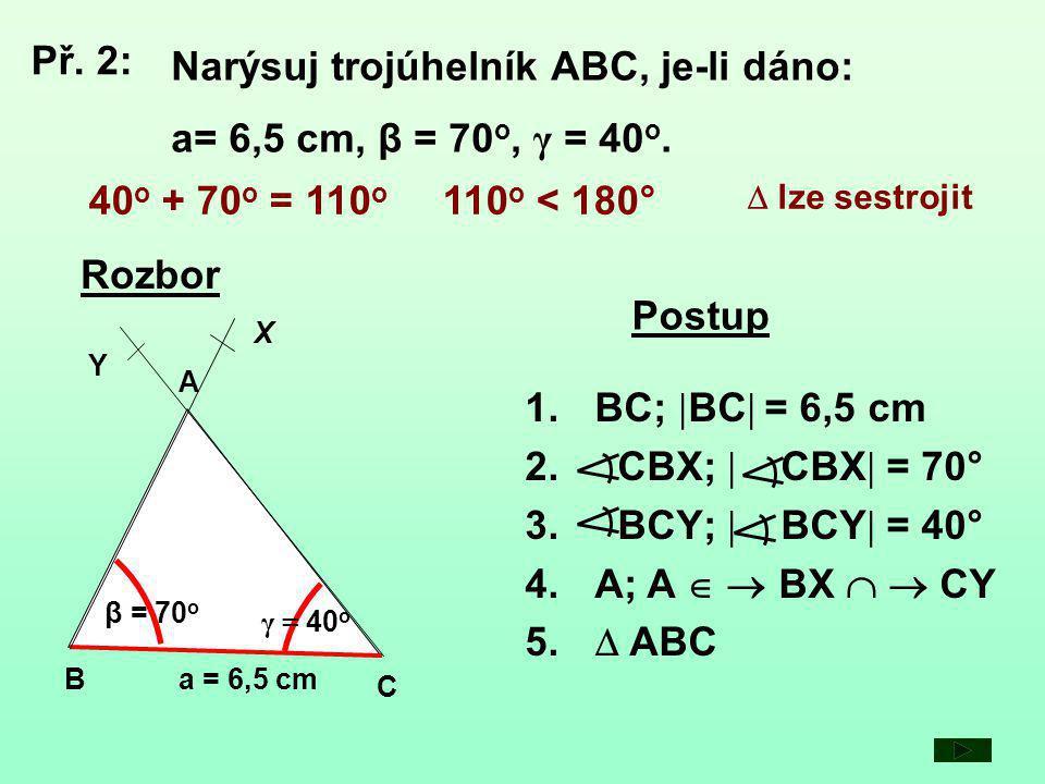 Narýsuj trojúhelník ABC, je-li dáno: a= 6,5 cm, β = 70o, γ = 40o.