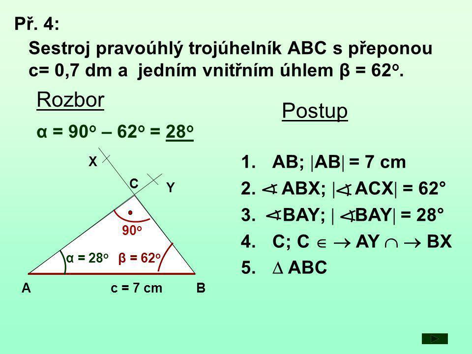 Př. 4: Sestroj pravoúhlý trojúhelník ABC s přeponou c= 0,7 dm a jedním vnitřním úhlem β = 62o. Rozbor.