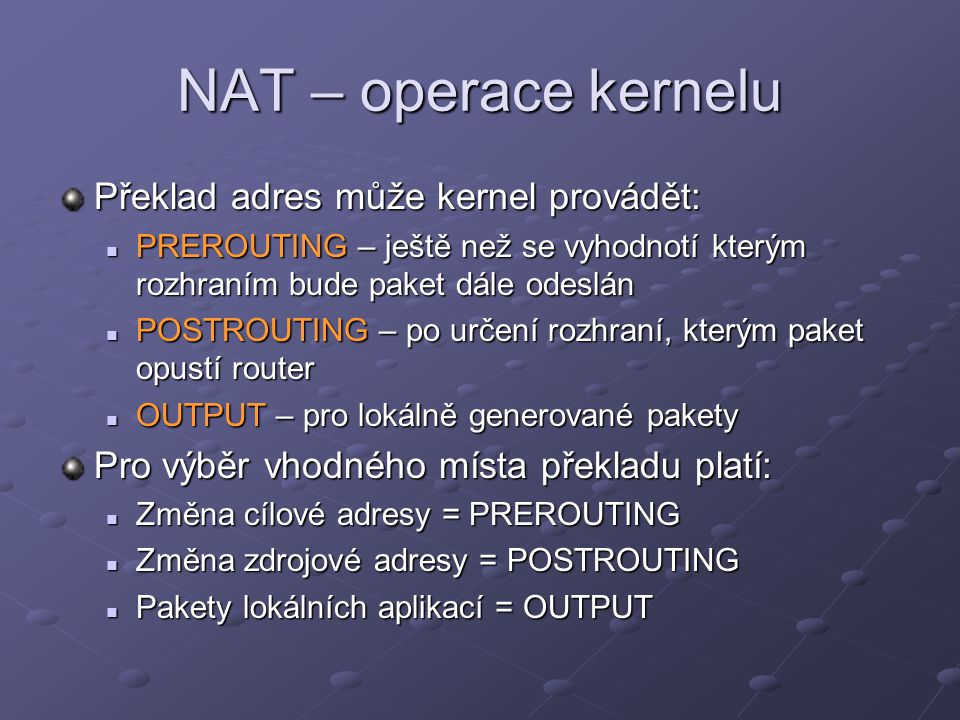 NAT – operace kernelu Překlad adres může kernel provádět: