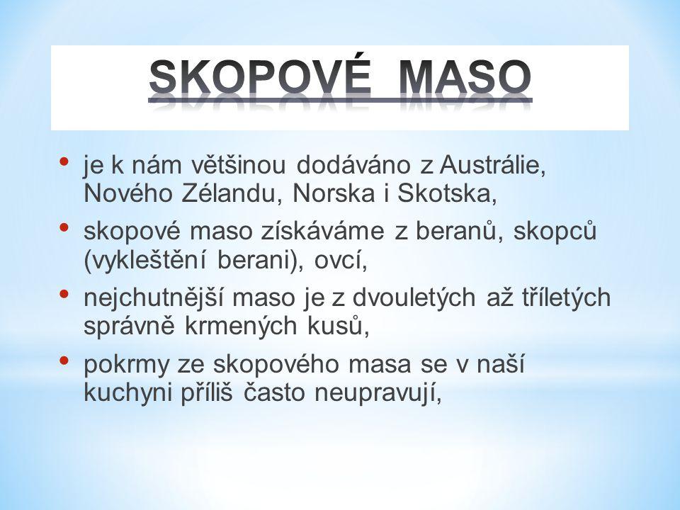 SKOPOVÉ MASO je k nám většinou dodáváno z Austrálie, Nového Zélandu, Norska i Skotska,