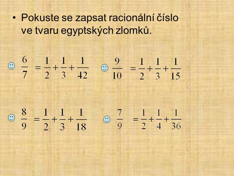 Pokuste se zapsat racionální číslo ve tvaru egyptských zlomků.
