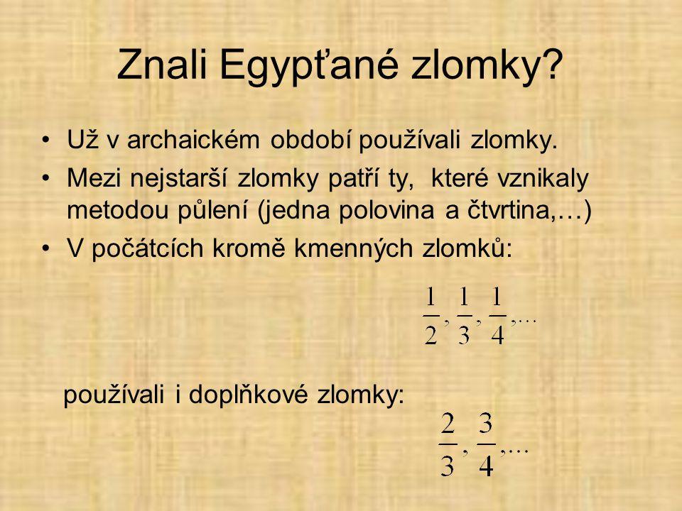 Znali Egypťané zlomky Už v archaickém období používali zlomky.