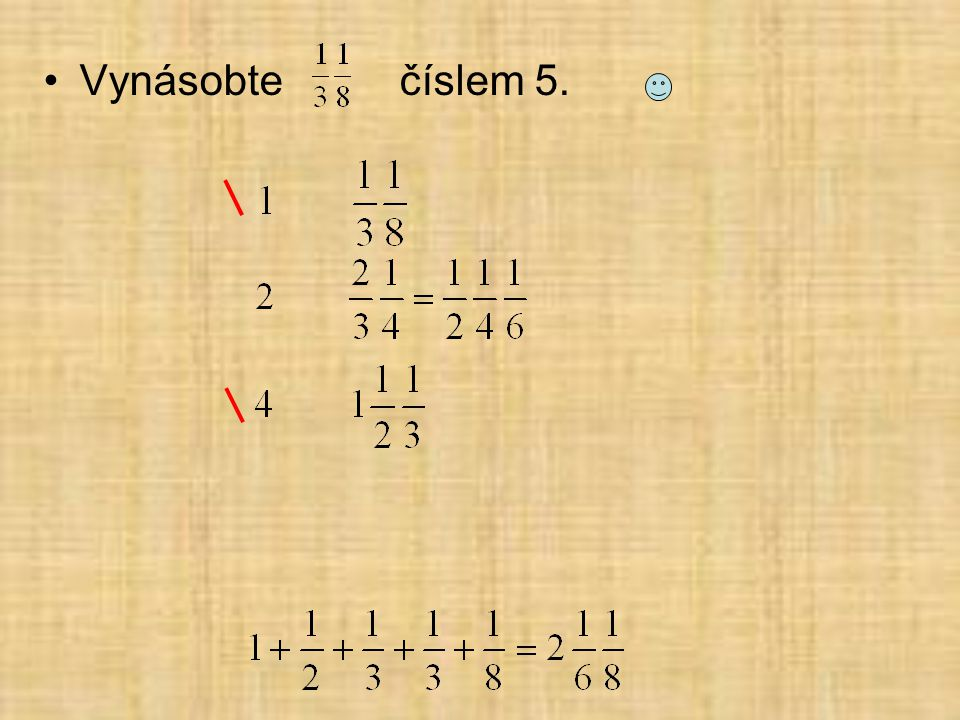 Vynásobte číslem 5. 11/24 * 5 = 55/24