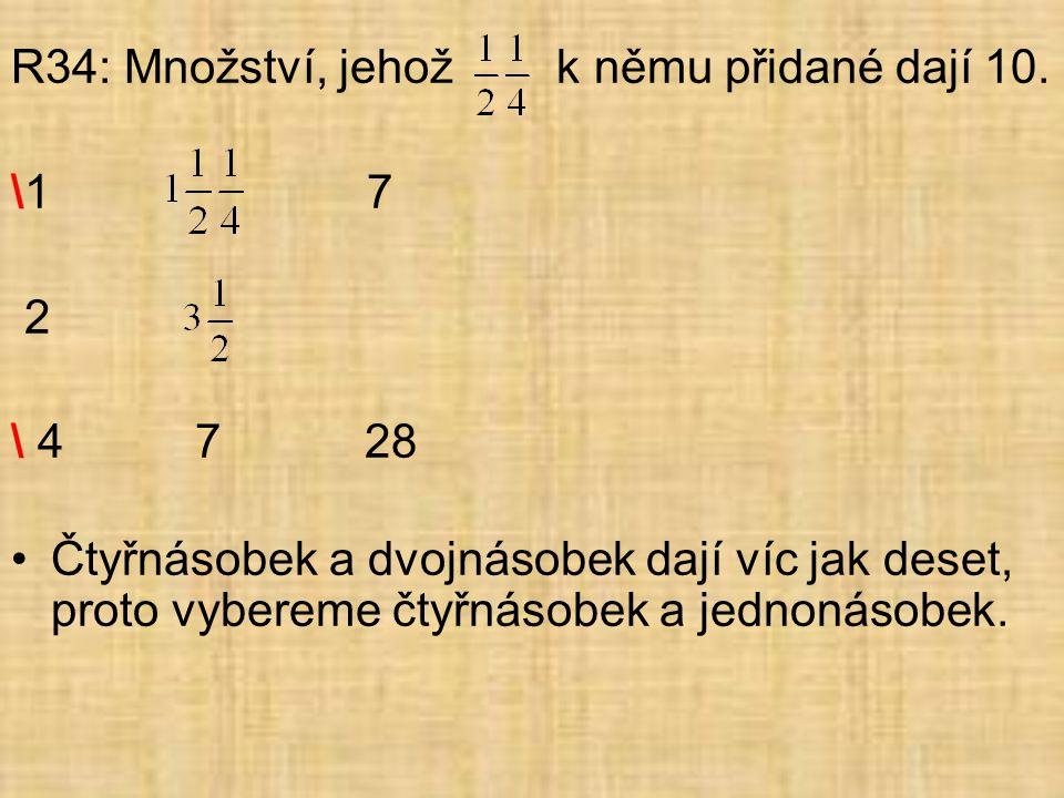 R34: Množství, jehož k němu přidané dají 10.