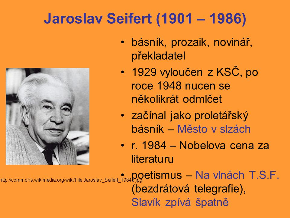 Jaroslav Seifert (1901 – 1986) básník, prozaik, novinář, překladatel
