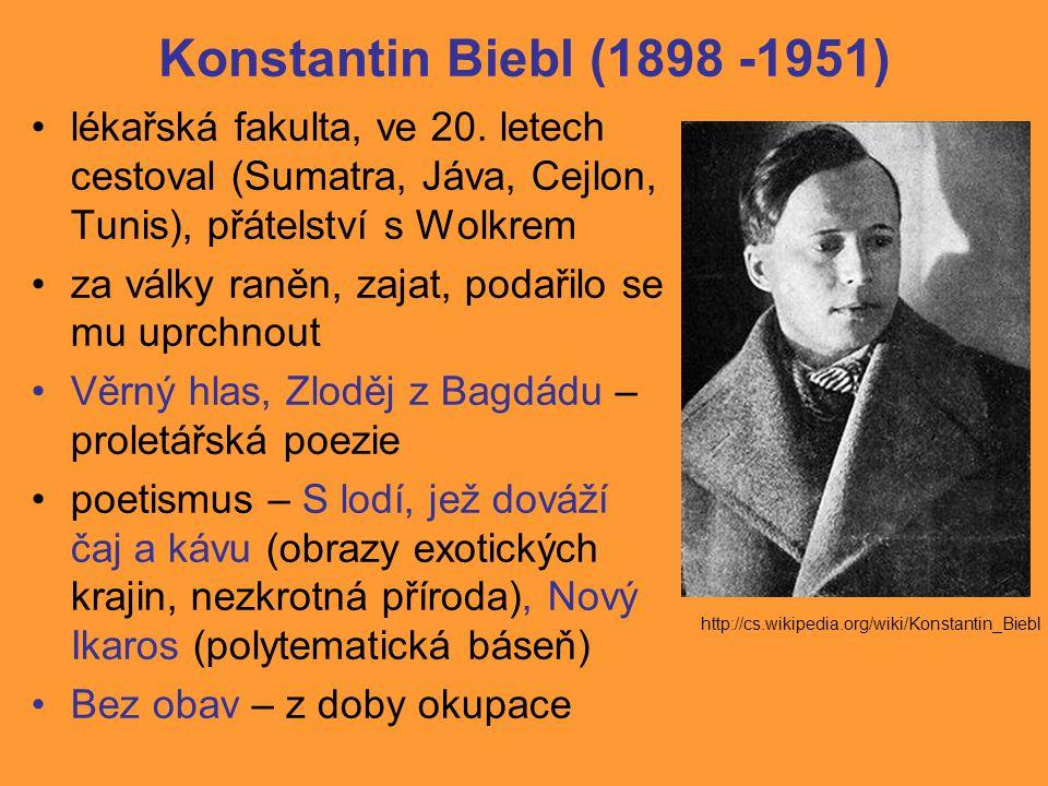Konstantin Biebl (1898 -1951) lékařská fakulta, ve 20. letech cestoval (Sumatra, Jáva, Cejlon, Tunis), přátelství s Wolkrem.