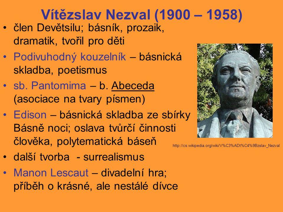 Vítězslav Nezval (1900 – 1958) člen Devětsilu; básník, prozaik, dramatik, tvořil pro děti. Podivuhodný kouzelník – básnická skladba, poetismus.