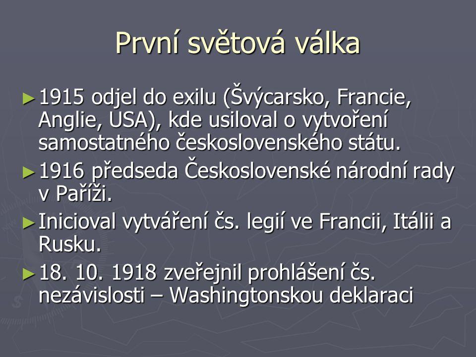 První světová válka 1915 odjel do exilu (Švýcarsko, Francie, Anglie, USA), kde usiloval o vytvoření samostatného československého státu.