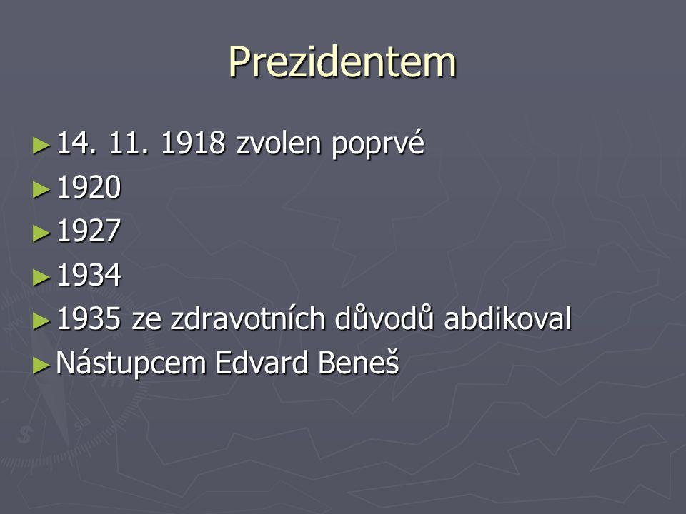 Prezidentem 14. 11. 1918 zvolen poprvé 1920 1927 1934