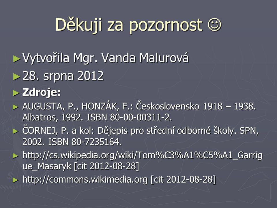 Děkuji za pozornost  Vytvořila Mgr. Vanda Malurová 28. srpna 2012