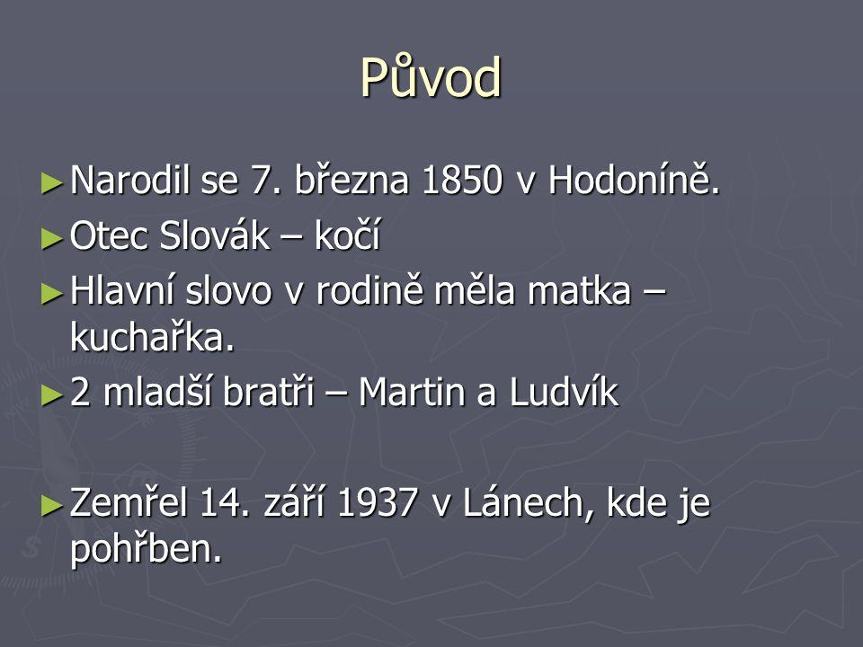 Původ Narodil se 7. března 1850 v Hodoníně. Otec Slovák – kočí