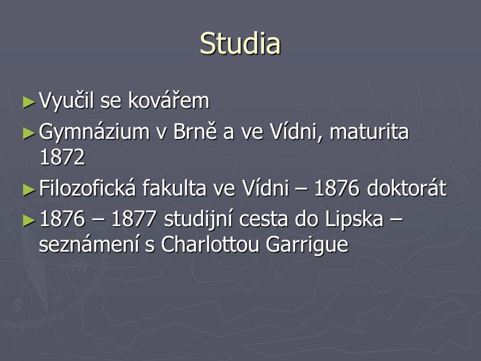 Studia Vyučil se kovářem Gymnázium v Brně a ve Vídni, maturita 1872