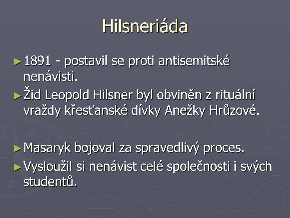 Hilsneriáda 1891 - postavil se proti antisemitské nenávisti.