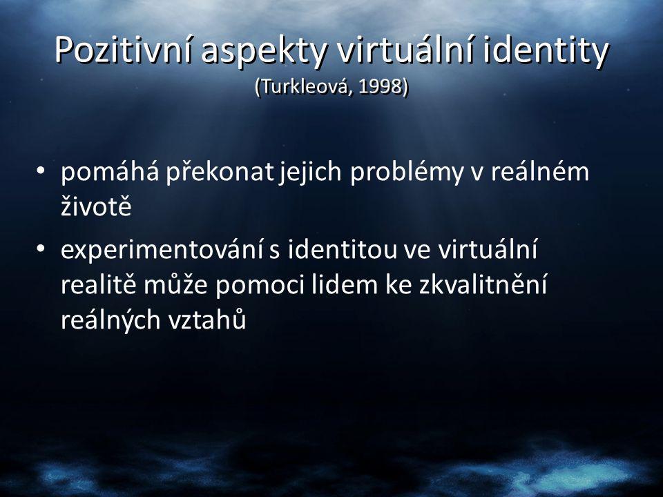 Pozitivní aspekty virtuální identity (Turkleová, 1998)