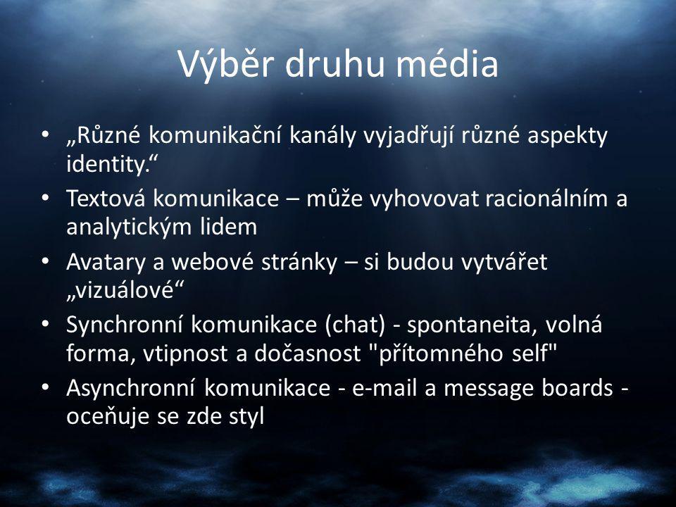 """Výběr druhu média """"Různé komunikační kanály vyjadřují různé aspekty identity. Textová komunikace – může vyhovovat racionálním a analytickým lidem."""