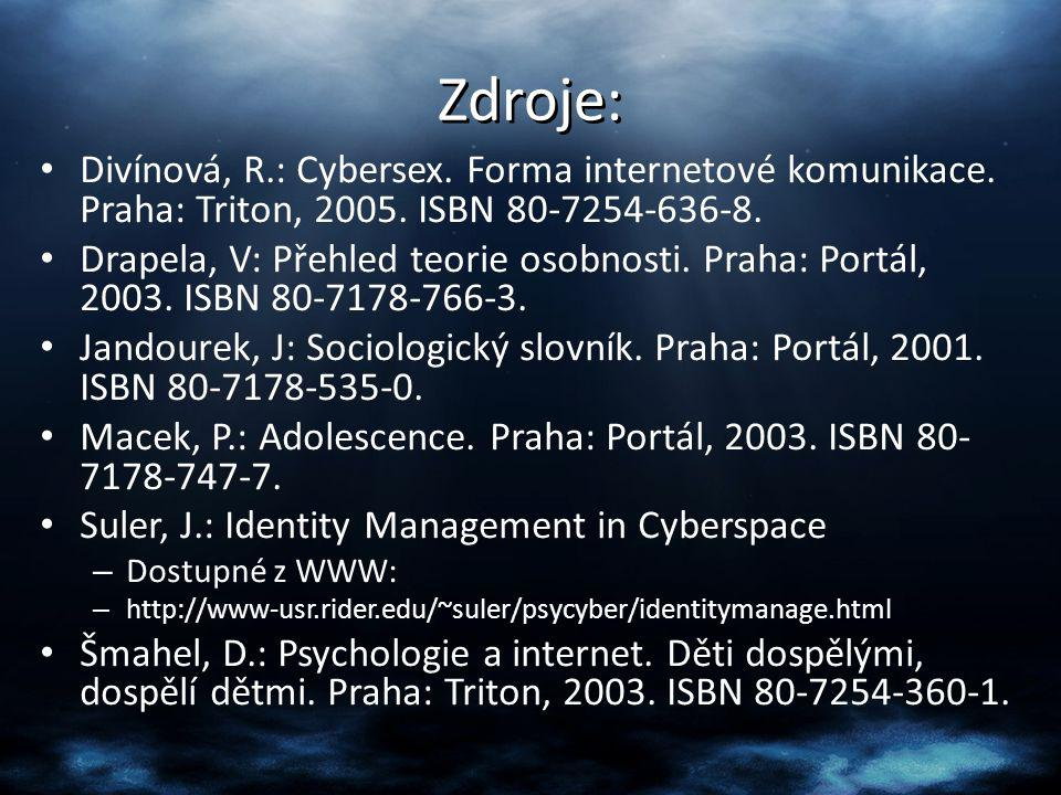 Zdroje: Divínová, R.: Cybersex. Forma internetové komunikace. Praha: Triton, 2005. ISBN 80-7254-636-8.