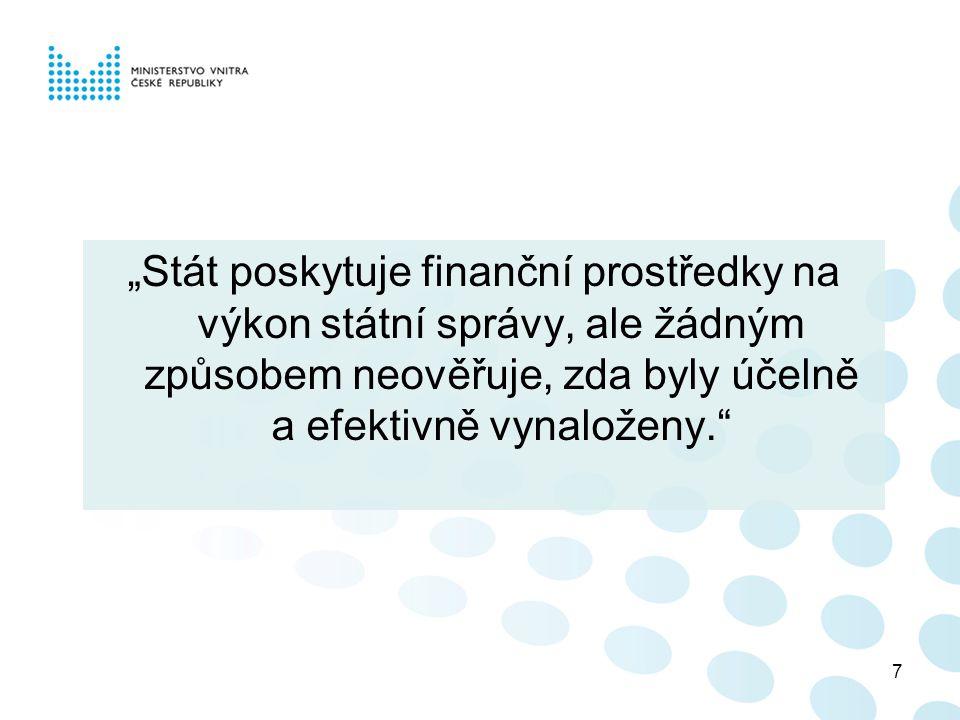 """""""Stát poskytuje finanční prostředky na výkon státní správy, ale žádným způsobem neověřuje, zda byly účelně a efektivně vynaloženy."""