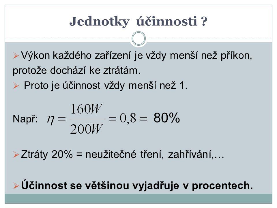 Jednotky účinnosti Ztráty 20% = neužitečné tření, zahřívání,…